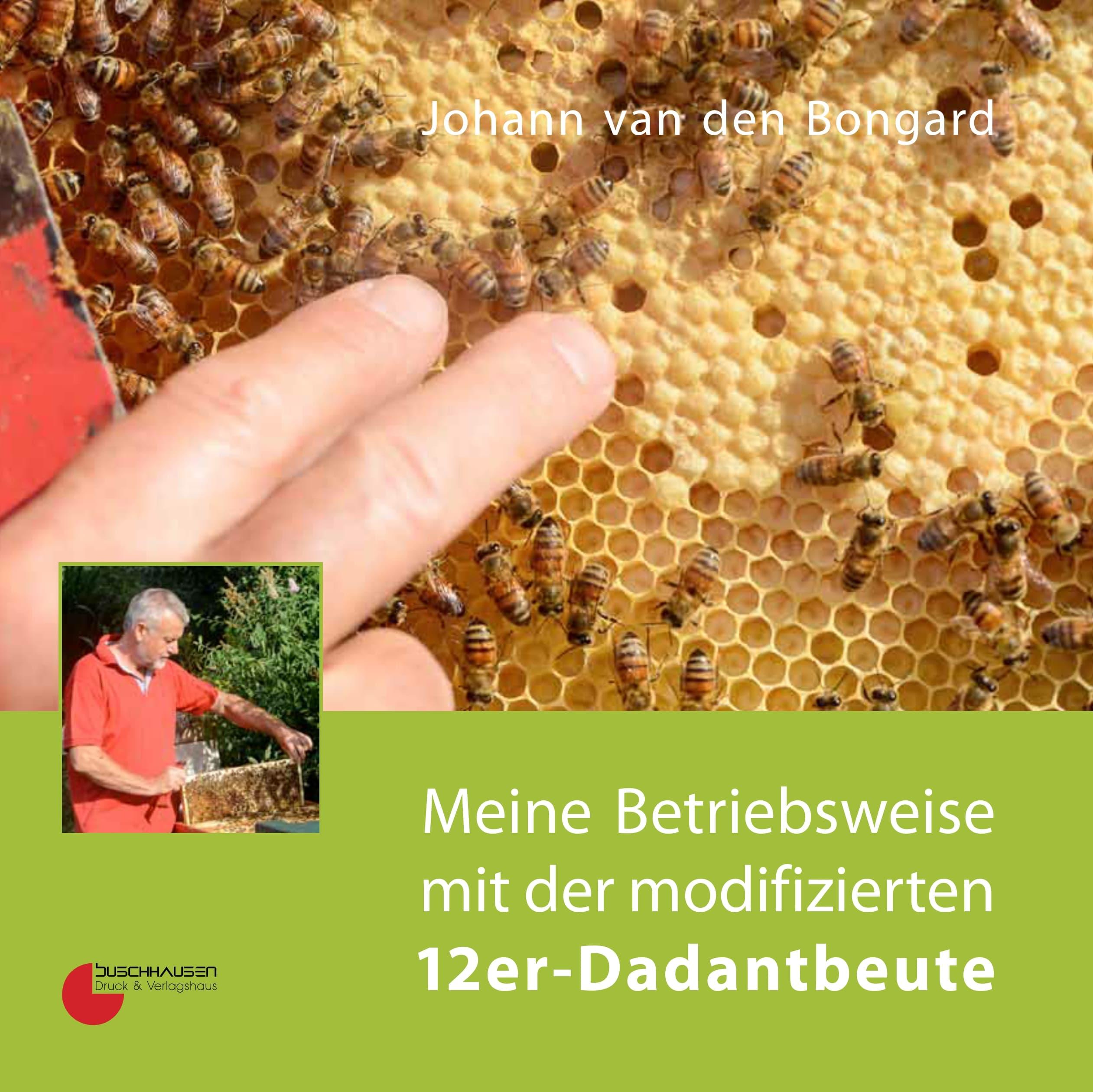 Meine Betriebsweise mit der modifizierten 12er-Dadantbeute, J. van den Bongard, Buschhausen Verlag