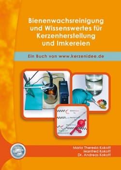 Bienenwachsreinigung und Wissenswertes für Kerzenherstellung und Imkereien, M.T. Kokott, M. Kokott, Dr. A. Kokott, Tapiko Verlag