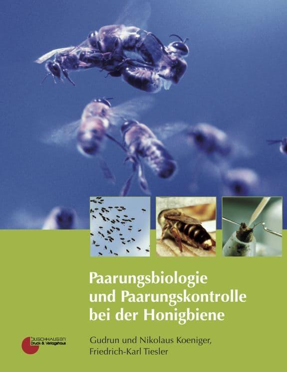 Paarungsbiologie und Paarungskontrolle bei der Honigbiene, G.u.N. Koeniger, F.-K. Tiesler, Buschhausen Verlag