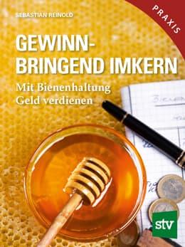 Gewinnbringend Imkern, Mit Bienenhaltung Geld verdienen, Reinold Sebastin, Leopold Stocker Verlag