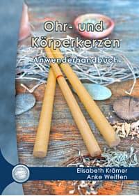 Ohr- und Körperkerzen Anwenderhandbuch, Elisabeth Krämer & Anke Weiffen