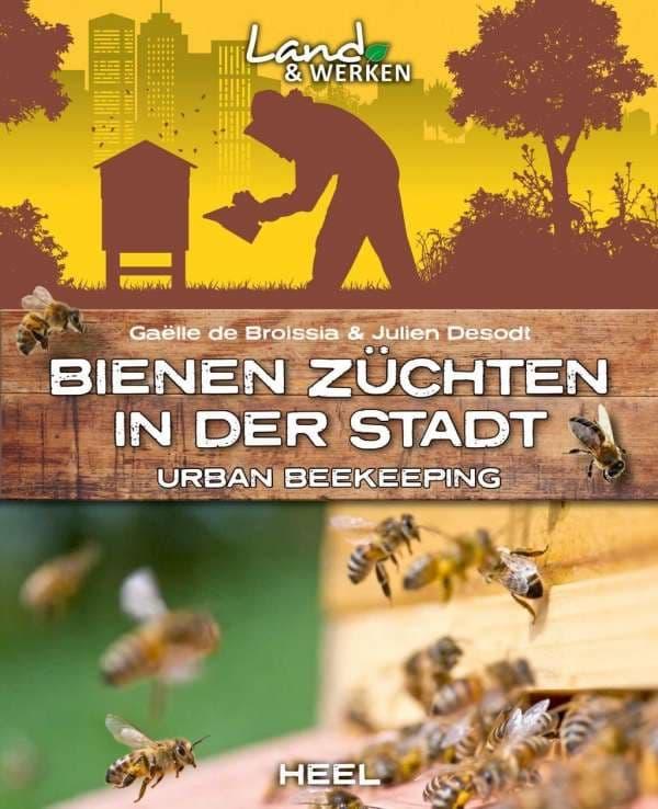 Bienen züchten in der Stadt - Urban Beekeeping, G. de Broissia, J. Desodt, Heel Verlag