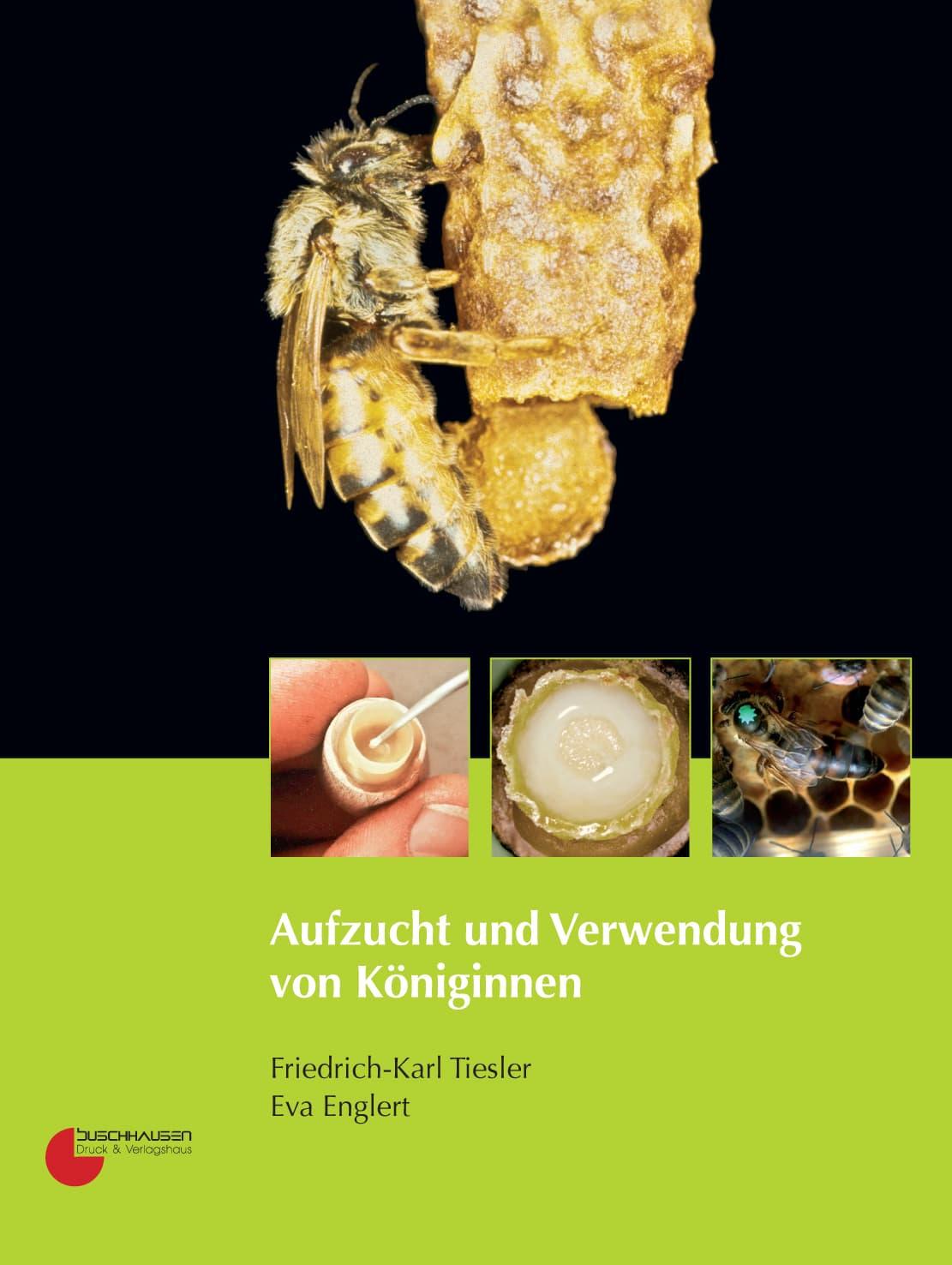 Aufzucht und Verwendung von Königinnen, F.-K. Tiesler, E.Englert, Buschhausen Verlag
