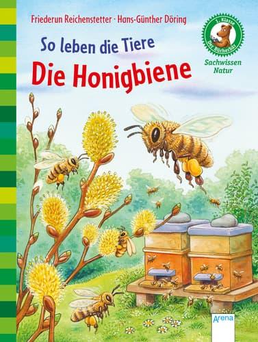 So leben die Tiere: Die Honigbiene, F. Reichenstetter, H.-G. Döring, Arena Verlag