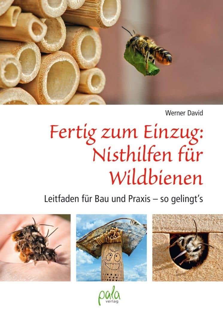 Fertig zum Einzug: Nisthilfen für Wildbienen, Leitfaden für Bau und Praxis - so gelingt´s, W. David, pala Verlag